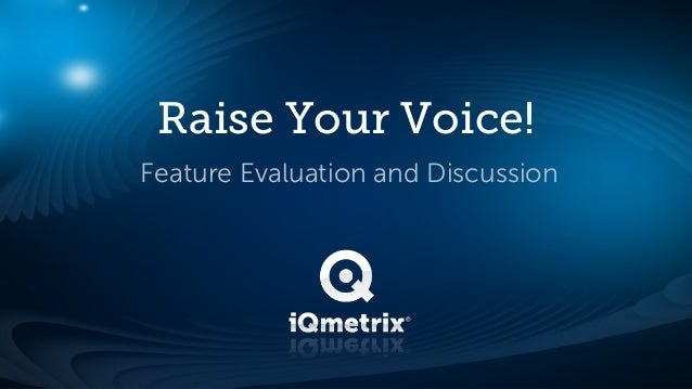 Raise Your Voice!Feature Evaluation and Discussion