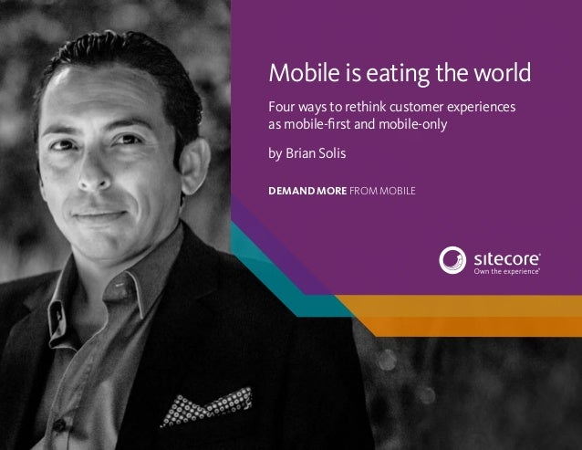 1 Mobile is eating the world Mobile is eating the world Four ways to rethink customer experiences as mobile-first and mobi...