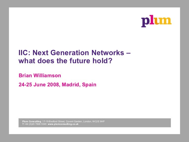 IIC: Next Generation Networks – what does the future hold? Brian Williamson 24-25 June 2008, Madrid, Spain