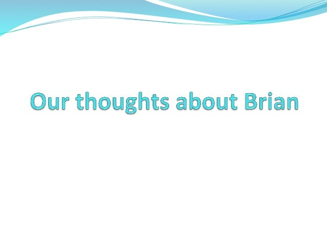 First  thoughts   • Brian's issues all seem to relate primarily to the symptoms of his underlying medical conditions....