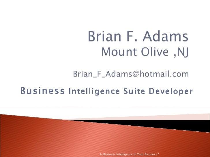 Business Intelligence Suite Developer                      Is Business Intelligence In Your Business ?