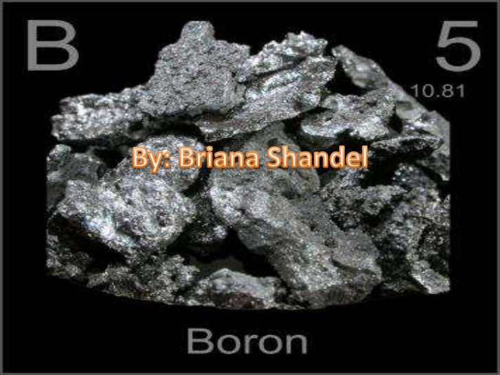 History• Boron came from the Arabic language. It  comes from the word borax.• Discovered in: France• Discovered By: Sir Hu...
