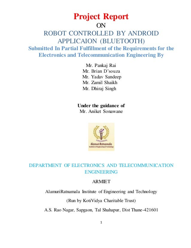 1 Project Report ON ROBOT CONTROLLED BY ANDROID APPLICAION (BLUETOOTH) Submitted In Partial Fulfillment of the Requirement...