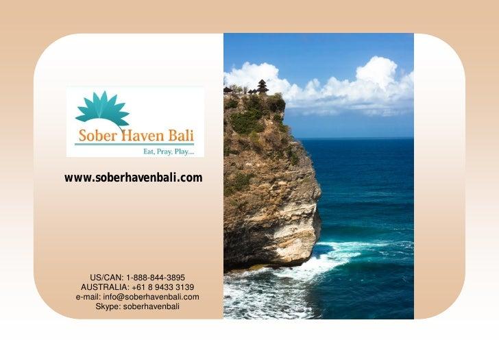 www.soberhavenbali.com         US/CAN: 1-888-844-3895   AUSTRALIA: +61 8 9433 3139  e-mail: info@soberhavenbali.com      S...