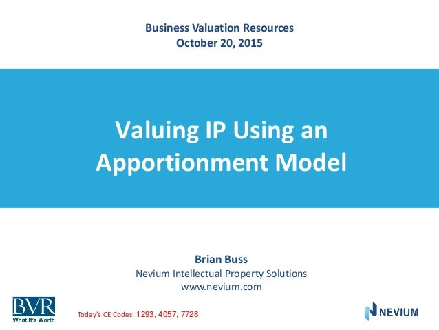 Valuing IP Using an Apportionment Model Brian Buss Nevium Intellectual Property Solutions www.nevium.com Business Valuatio...
