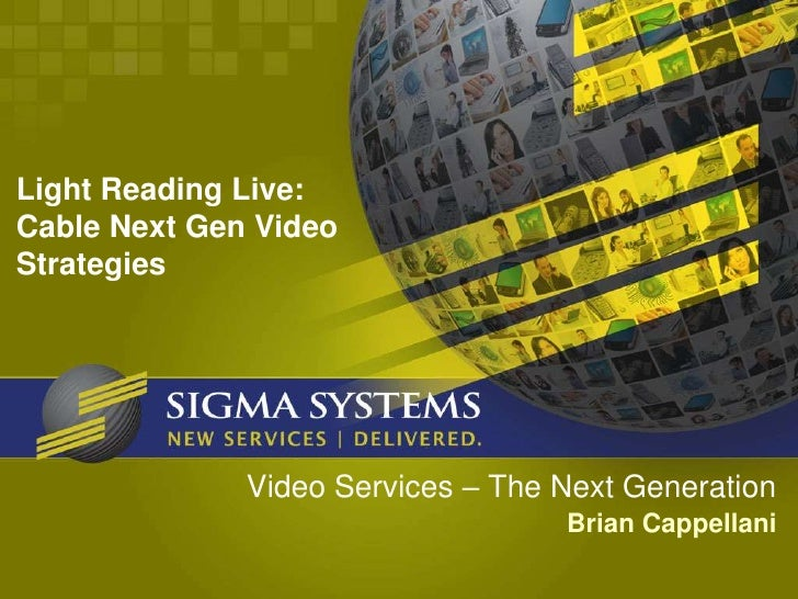 Light Reading Live: Cable Next Gen Video Strategies                   Video Services – The Next Generation                ...