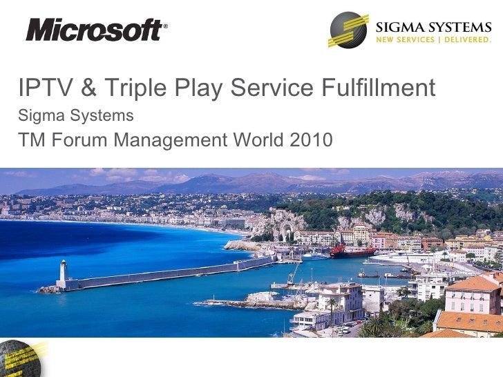 IPTV & Triple Play Service Fulfillment Sigma Systems TM Forum Management World 2010