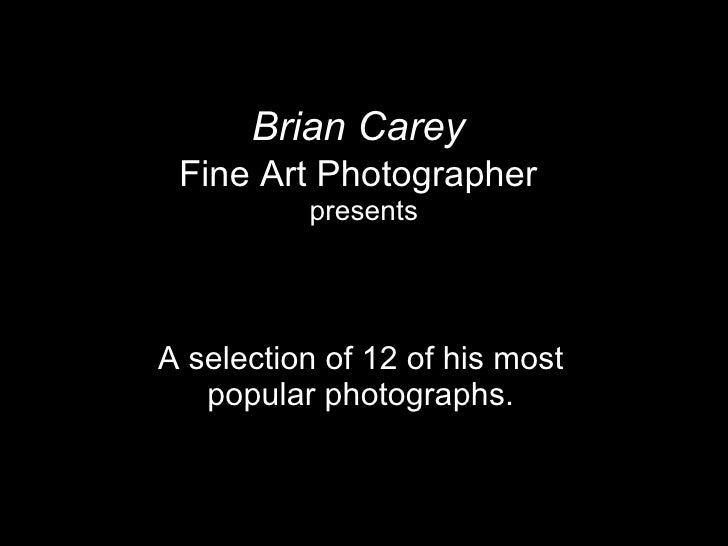 Brian Carey   Fine Art Photographer   presents A selection of 12 of his most popular photographs.