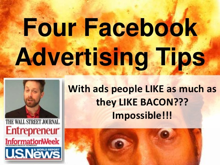 Four Facebook Advertising Tips<br />With ads people LIKE as much as they LIKE BACON??? Impossible!!!<br />