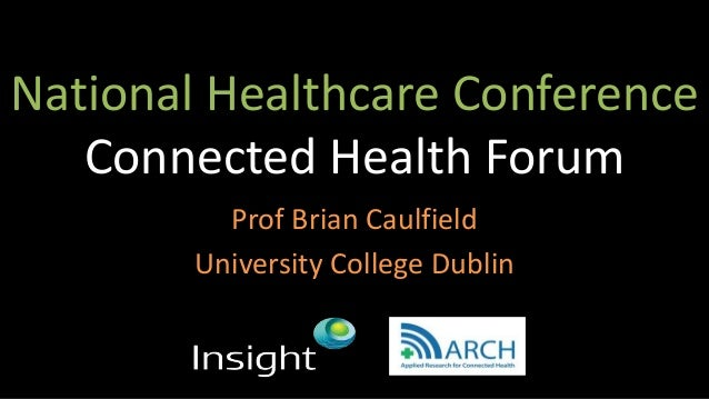 National Healthcare Conference Connected Health Forum Prof Brian Caulfield University College Dublin