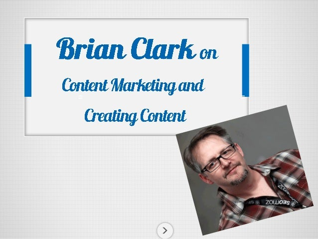 13 Quotes from Brian Clark @copyblogger on Content Marketing and Creating Content