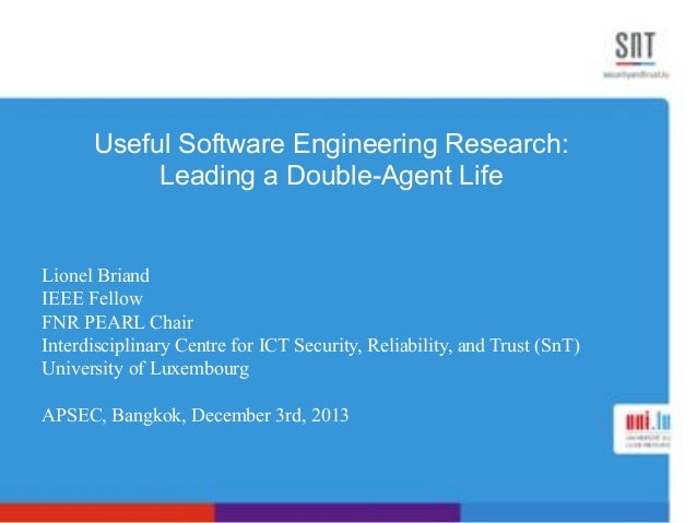 Useful Software Engineering Research: Leading a Double-Agent Life  Lionel Briand IEEE Fellow FNR PEARL Chair Interdiscipli...