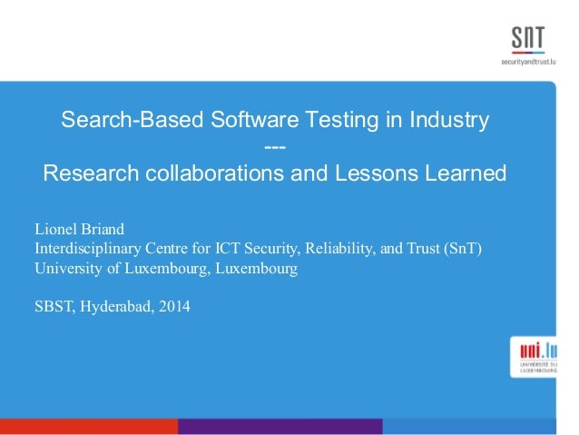 Search-Based Software Testing in Industry --- Research collaborations and Lessons Learned Lionel Briand Interdisciplinary ...