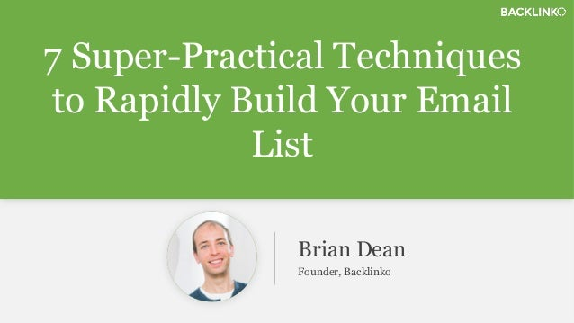 7 Super-Practical Techniques  to Rapidly Build Your Email  List  Brian Dean  Founder, Backlinko