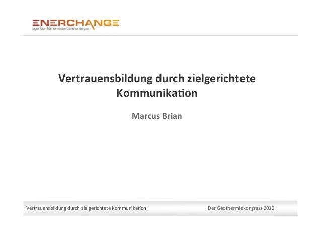 VertrauensbildungdurchzielgerichteteKommunika6on DerGeothermiekongress2012 Vertr...