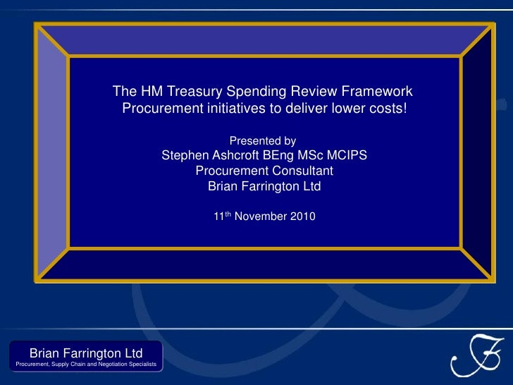 The HM Treasury Spending Review Framework                                     Procurement initiatives to deliver lower cos...