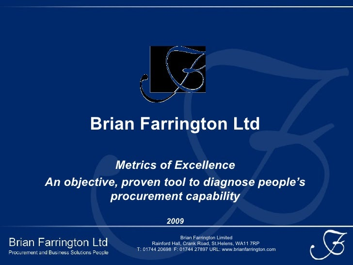 Brian Farrington Ltd Metrics of Excellence An objective, proven tool to diagnose people's procurement capability 2009 Bria...