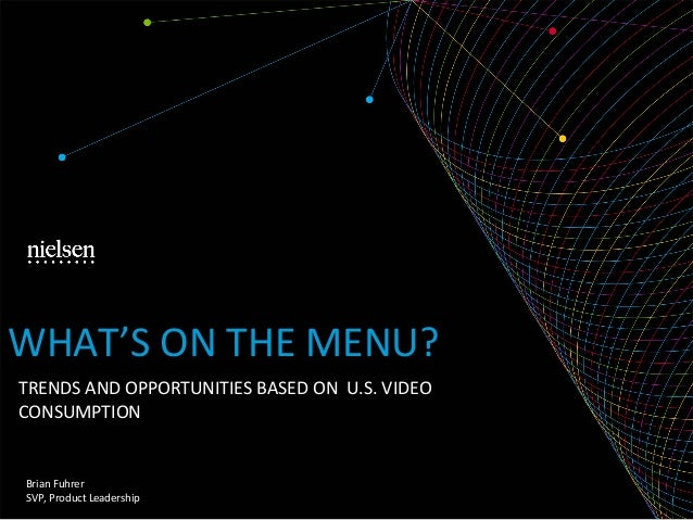 TRENDS  AND  OPPORTUNITIES  BASED  ON    U.S.  VIDEO   CONSUMPTION   Brian  Fuhrer   SVP,  Product...