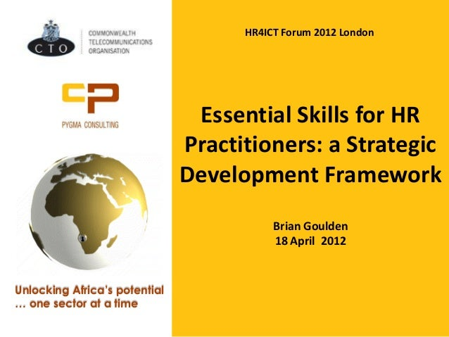 Essential Skills for HR Practitioners: a Strategic Development Framework Brian Goulden 18 April 2012 Unlocking Africa's po...