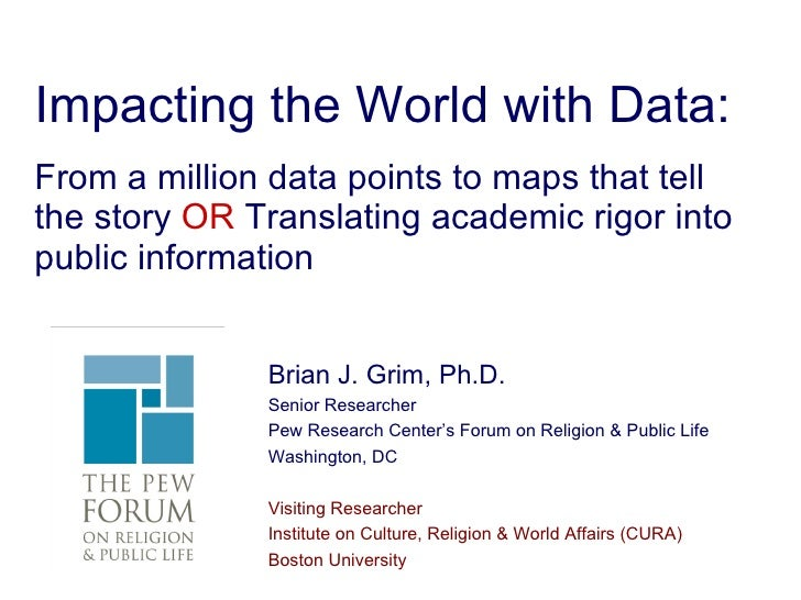 Impacting the World with Data: From a million data points to maps that tell the story  OR  Translating academic rigor into...