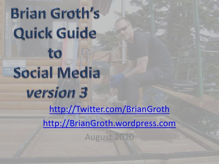 Brian Groth'sQuick Guide to Social Mediaversion 3<br />http://Twitter.com/BrianGroth<br />http://BrianGroth.wordpress.com<...