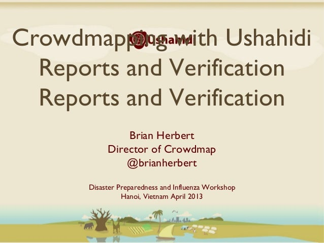 Crowdmapping with Ushahidi  Reports and Verification  Reports and Verification               Brian Herbert           Direc...