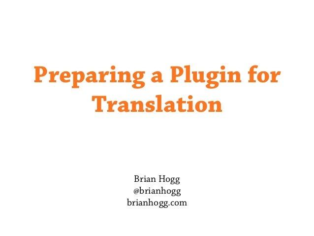 Brian hogg   word camp preparing a plugin for translation Slide 2