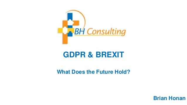 GDPR & BREXIT What Does the Future Hold? Brian Honan