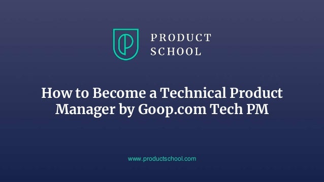 How to Become a Technical Product Manager by Goop.com Tech PM www.productschool.com