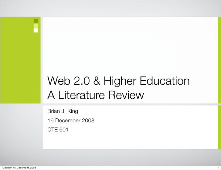 Web 2.0 & Higher Education                              A Literature Review                              Brian J. King    ...