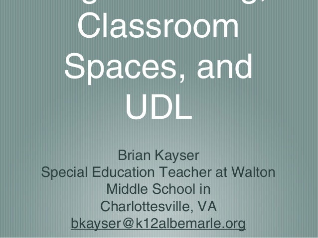Classroom   Spaces, and       UDL           Brian KayserSpecial Education Teacher at Walton          Middle School in     ...