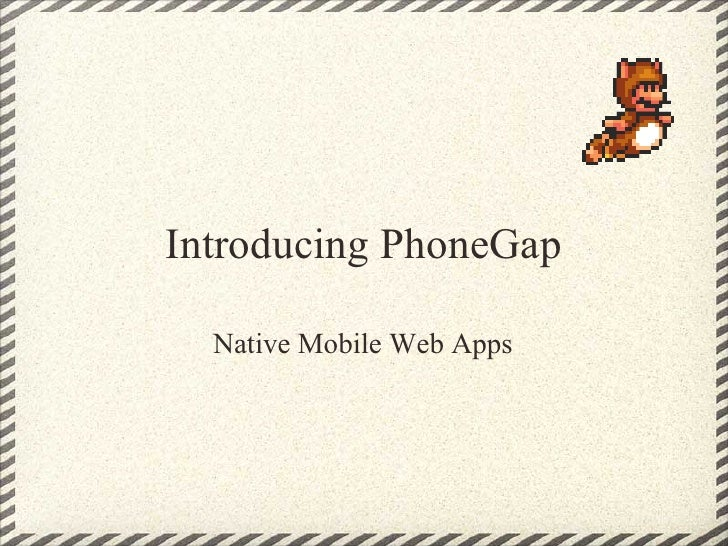 Introducing PhoneGap    Native Mobile Web Apps