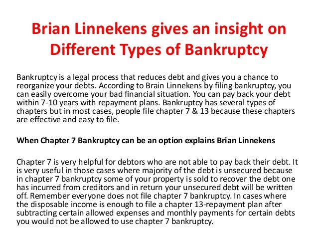 Brian Linnekens gives an insight on Different Types of Bankruptcy Bankruptcy is a legal process that reduces debt and give...
