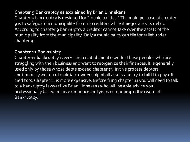 """Chapter 9 Bankruptcy as explained by Brian Linnekens Chapter 9 bankruptcy is designed for """"municipalities.""""The main purpos..."""