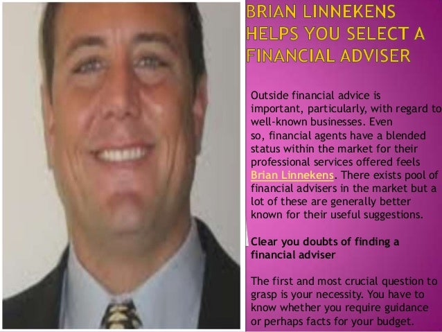Outside financial advice is important, particularly, with regard to well-known businesses. Even so, financial agents have ...