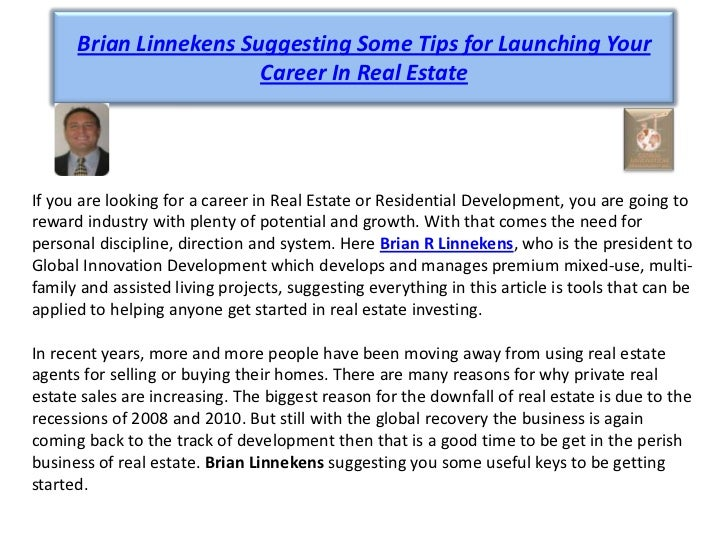 Brian Linnekens Suggesting Some Tips for Launching Your                        Career In Real EstateIf you are looking for...