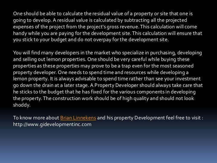 One should be able to calculate the residual value of a property or site that one isgoing to develop. A residual value is ...