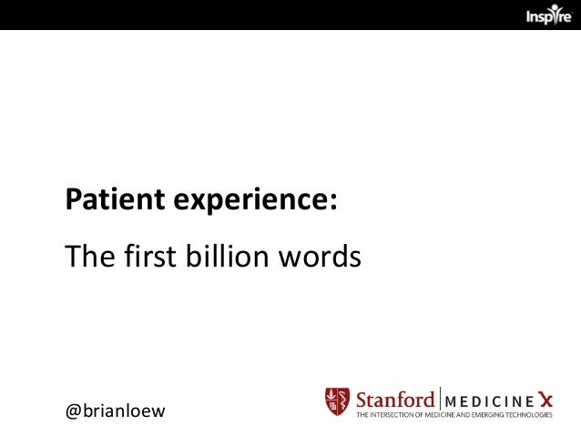 Patient	   experience:	   	    The	   first	   billion	   words @brianloew