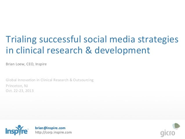 Trialing	   successful	   social	   media	   strategies	    in	   clinical	   research	   &	   development	    	    Brian	...