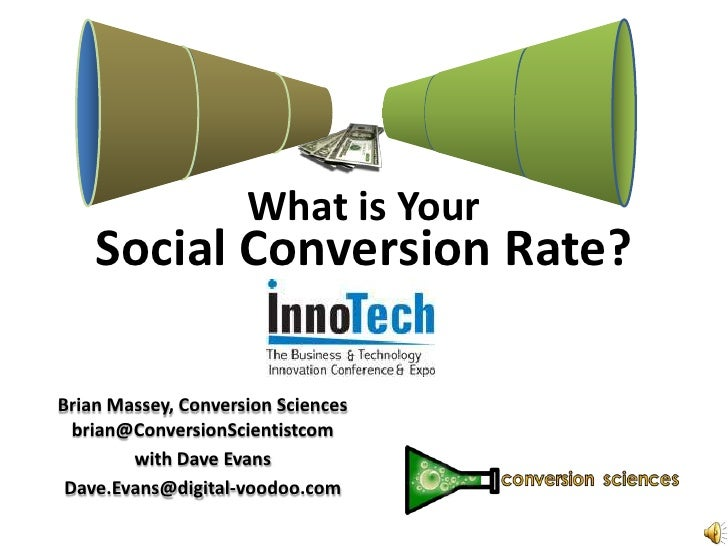 What is Your     Social Conversion Rate?  Brian Massey, Conversion Sciences   brian@ConversionScientistcom         with Da...