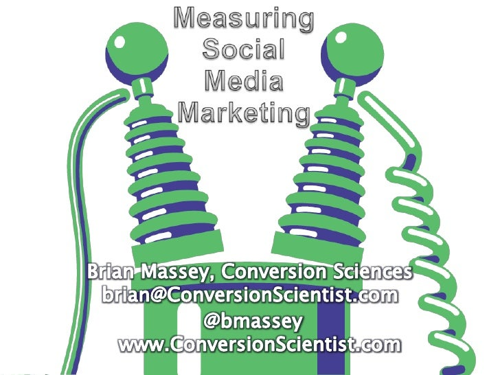 Measuring Social Media Marketing<br />Brian Massey, Conversion Sciencesbrian@ConversionScientist.com<br />@bmasseywww.Conv...