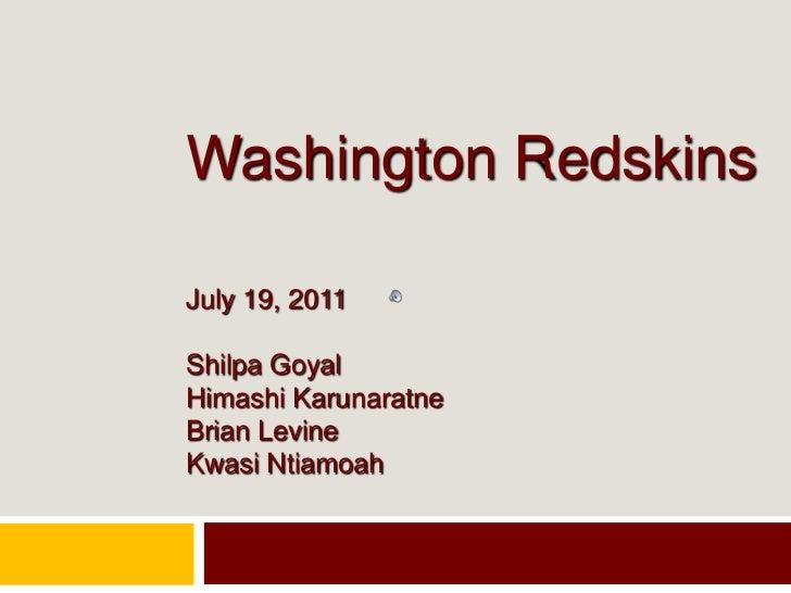 Washington RedskinsJuly 19, 2011ShilpaGoyalHimashiKarunaratneBrian LevineKwasiNtiamoah<br />