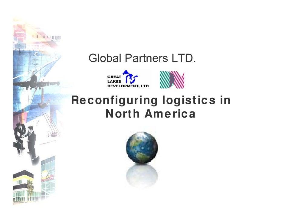 Global Partners LTD.   Reconfiguring logistics in     North America