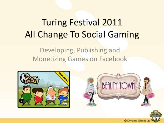 Turing Festival 2011All Change To Social Gaming  Developing, Publishing and Monetizing Games on Facebook
