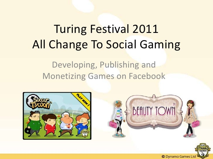 Turing Festival 2011All Change To Social Gaming<br />Developing, Publishing and Monetizing Games on Facebook<br />