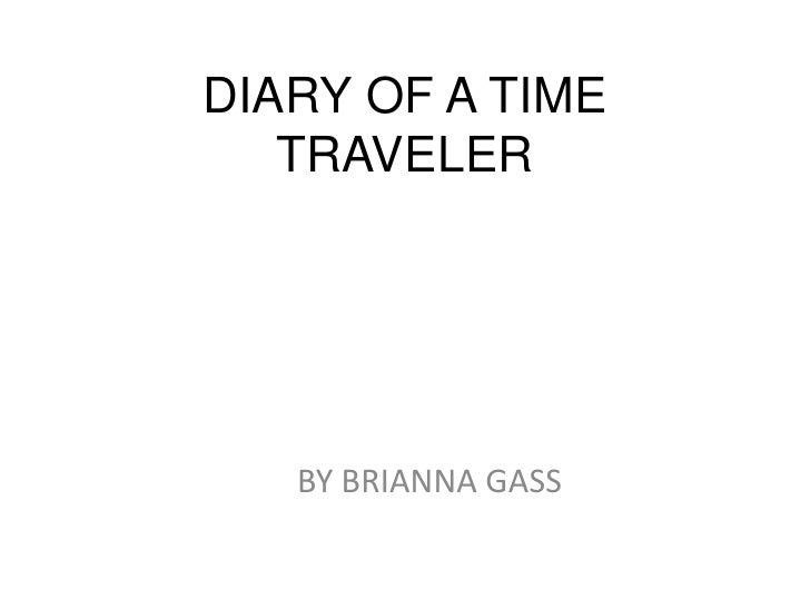 DIARY OF A TIME   TRAVELER   BY BRIANNA GASS