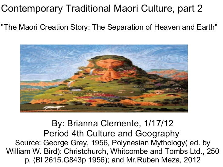 By: Brianna Clemente, 1/17/12 Period 4th Culture and Geography  Source: George Grey, 1956, Polynesian Mythology( ed. by Wi...