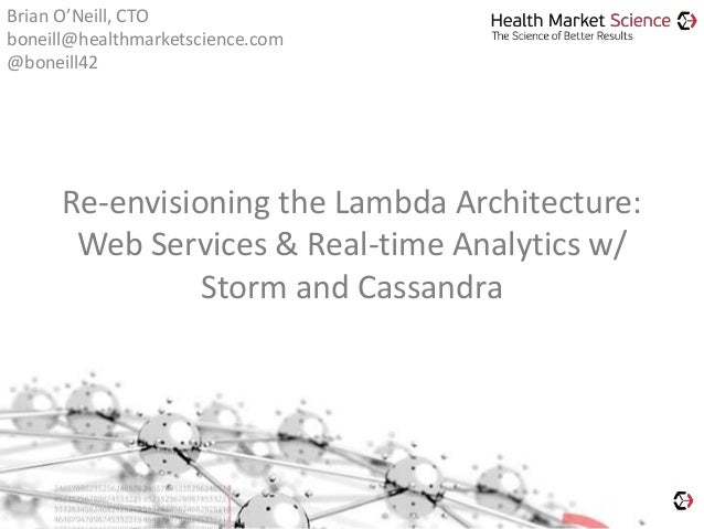 Re-envisioning the Lambda Architecture: Web Services & Real-time Analytics w/ Storm and Cassandra Brian O'Neill, CTO bonei...