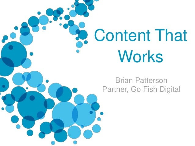 Content That Works Brian Patterson Partner, Go Fish Digital