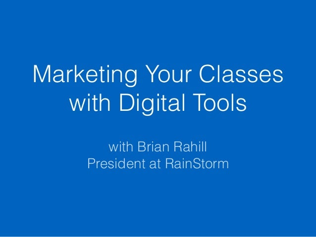 Marketing Your Classes with Digital Tools with Brian Rahill President at RainStorm